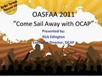 OASFAA 2011   Come Sail Away with OCAP