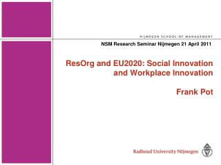 ResOrg and EU2020: Social Innovation and Workplace Innovation Frank Pot