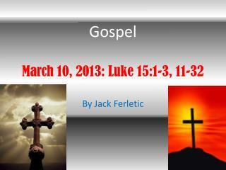 March 10, 2013: Luke 15:1-3, 11-32