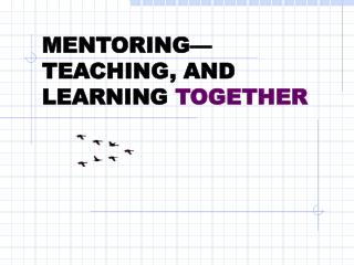 MENTORING—TEACHING, AND LEARNING  TOGETHER