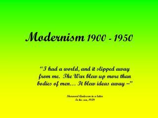 Modernism  1900 - 1950