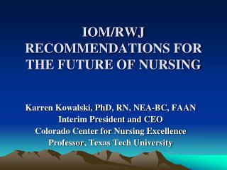 IOM/RWJ RECOMMENDATIONS FOR THE FUTURE OF NURSING