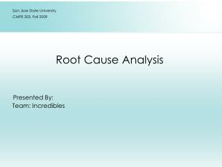 Root Cause Analysis       Presented By:       Team: Incredibles