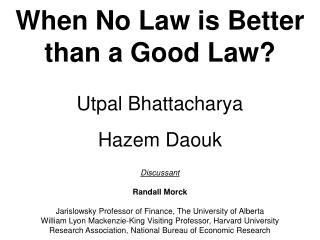 When No Law is Better than a Good Law? Utpal Bhattacharya Hazem Daouk