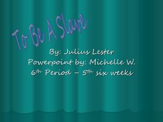 By: Julius Lester Powerpoint by: Michelle W. 6 th  Period – 5 th  six weeks