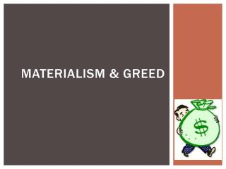 Materialism & Greed