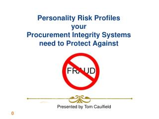 Personality Risk Profiles  your  Procurement Integrity Systems  need to Protect Against
