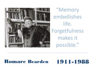 """Memory embellishes life. Forgetfulness makes it possible."""