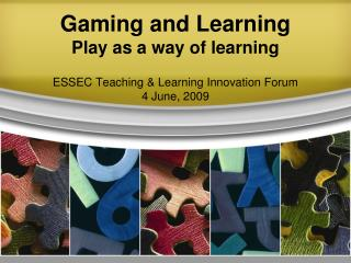 Gaming and Learning Play as a way of learning