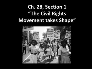 Ch. 28, Section 1 �The Civil Rights Movement takes Shape�