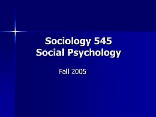 Sociology 545 Social Psychology