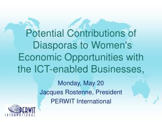 Monday, May 20 Jacques Rostenne, President PERWIT International