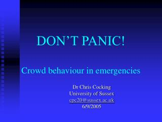 DON�T PANIC! Crowd behaviour in emergencies