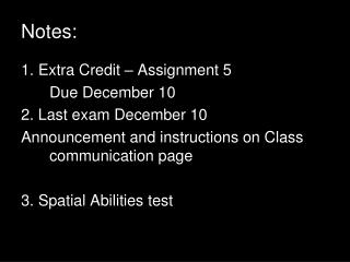Notes: 1. Extra Credit – Assignment 5 	Due December 10 2. Last exam December 10