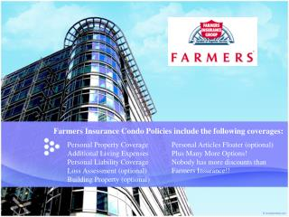 Farmers Insurance Condo Policies include the following  coverages :