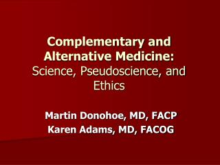 Complementary and Alternative Medicine: Science, Pseudoscience, and Ethics
