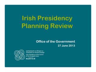 Irish Presidency Planning Review