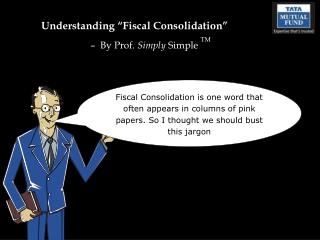 "Understanding ""Fiscal Consolidation"" –  By Prof.  Simply  Simple  TM"