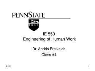 IE 553  Engineering of Human Work Dr. Andris Freivalds Class #4