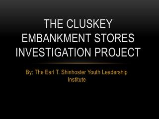 The  Cluskey  Embankment stores investigation project
