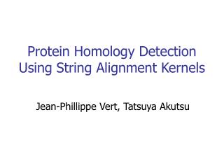 Protein Homology Detection  Using String Alignment Kernels