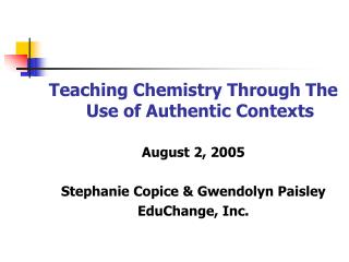 Teaching Chemistry Through The Use of Authentic Contexts August 2, 2005