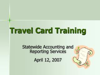 Travel Card Training    Statewide Accounting and  Reporting Services  April 12, 2007