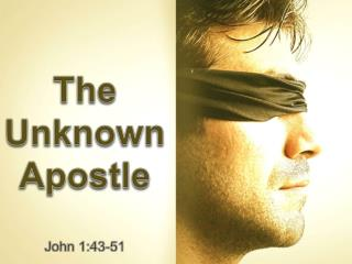 The Unknown Apostle John 1:43-51