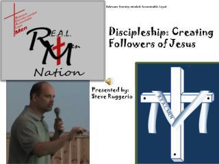 Discipleship: Creating  Followers of Jesus