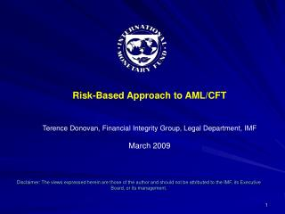 Risk-Based Approach to AML/CFT Terence Donovan, Financial Integrity Group, Legal Department, IMF