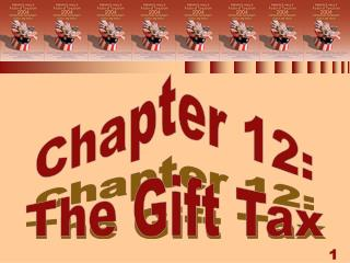Chapter 12: The Gift Tax