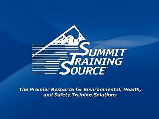 The  Premier  Resource for Environmental, Health, and Safety Training Solutions