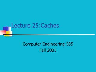 Lecture 25:Caches