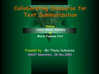 Collaborating Discourse for Text Summarization Author Laura Alonso Alemany & Maria Fuentes Fort