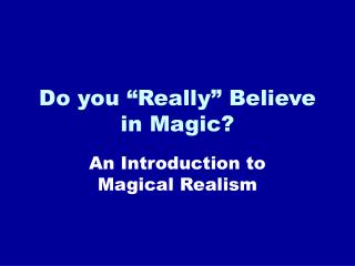 Do you  Really  Believe in Magic