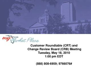 Customer Roundtable (CRT) and  Change Review Board (CRB) Meeting Tuesday, May 18, 2010 1:00 pm EDT