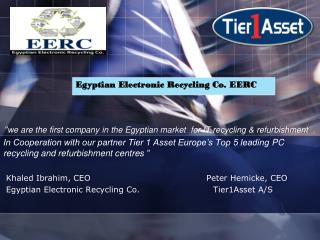 """"""" we are the first company in the Egyptian market  for IT recycling & refurbishment  ."""