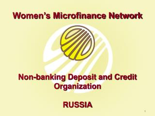 Women's Microfinance Network Non-banking Deposit and Credit Organization RUSSIA