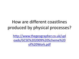 How are different coastlines  produced by physical processes?