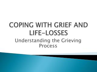 COPING WITH GRIEF AND LIFE-LOSSES