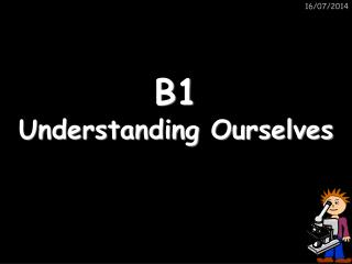 B1 Understanding Ourselves