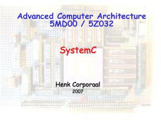 Advanced Computer Architecture 5MD00 / 5Z032