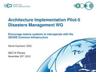 Hervé Caumont, OGC GEO IX Plenary November 23 rd , 2012