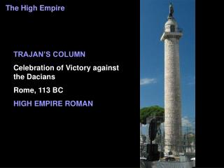 TRAJAN S COLUMN Celebration of Victory against the Dacians Rome, 113 BC HIGH EMPIRE ROMAN