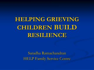 HELPING GRIEVING CHILDREN  BUILD  RESILIENCE