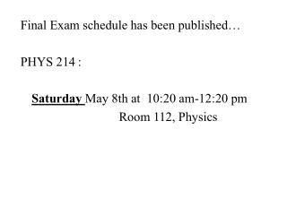 Final Exam schedule has been published… PHYS 214: Saturday  May 8th at  10:20 am-12:20 pm