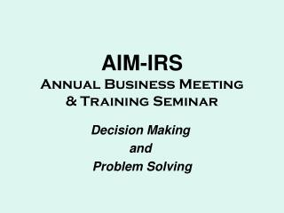 AIM-IRS Annual Business Meeting  & Training Seminar