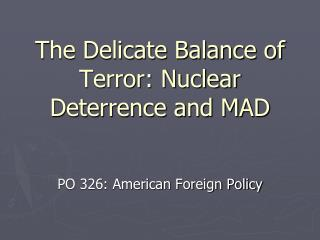 The Delicate Balance of Terror: Nuclear Deterrence and MAD