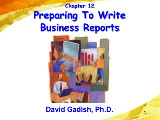Chapter 12 Preparing To Write Business Reports