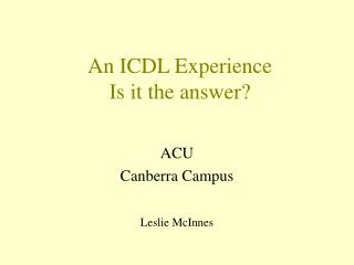 An ICDL Experience  Is it the answer?